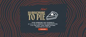 New! Subscribe to pie. Subscribe to pie now!