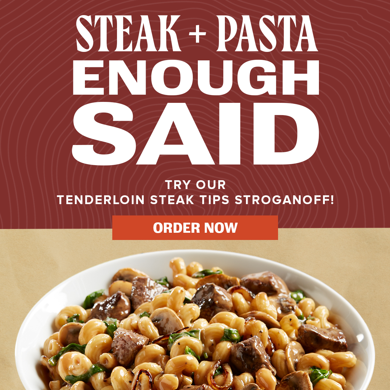 Steak + Pasta. Enough Said. Try our Tenderloin Steak Tips Stroganoff! Order Now