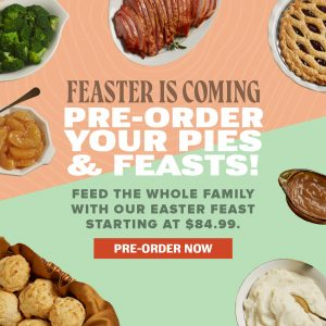Feaster is coming! Pre-order your pies and feasts. FEED THE WHOLE FAMILY WITH OUR EASTER FEAST STARTING AT $84.99.