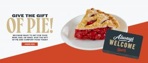 Give the gift of pie! We know what to get for your mom, dad, or grad. Give the gift of pie and comfort food today! Order Gift Cards Now