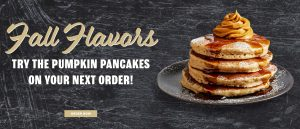 Fall Flavors. Try the pumpkin pancakes on your next order! Order Now