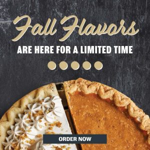Fall flavors are here for a limited time. Order Now.